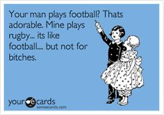 your man plays football? mine plays rugby
