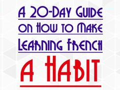 Want to learn French faster? Make it a habit and make the habit stick! This awesome guide tells you how to establish a strong habit in just 20 days.