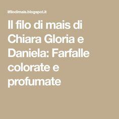Il filo di mais di Chiara Gloria e Daniela: Farfalle colorate e profumate