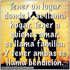 #tener #un #lugar #donde #ir #se #llama #hogar tener #a #quienes #amar se llama #familia #y tener ambas se llama #bendicion #piensa #diferente y #encuentra #mensajes #de #amor #amistad #parejas #vida #positivos #reflexiones #atrevete y #piensadiferente