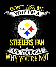 Go ahead ask I'll wait. Pittsburgh Steelers Wallpaper, Pittsburgh Steelers Football, Best Football Team, Football Memes, Pittsburgh Sports, Dallas Cowboys, Steelers Cheerleaders, Pitsburgh Steelers, Here We Go Steelers