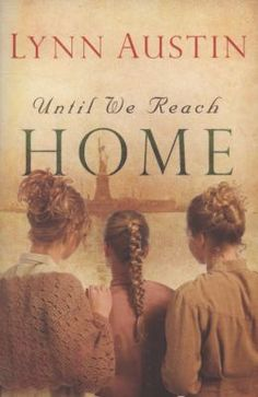 Until We Reach Home by Lynn Austin. Touching book about three sisters in Sweden who emigrate to the U.S. A beautiful journey of faith.
