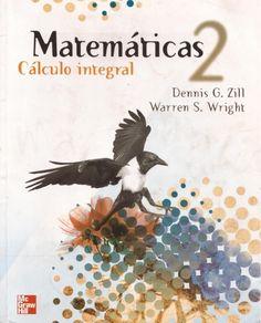TÍTULO: Matemáticas 2: cálculo integral AUTOR: Zill, Dennis G.; Wright, Warren S. CÓDIGO: 515.43/Z76/2011