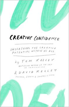 Creative Confidence by Tom Kelley and David Kelley (Crown Business)