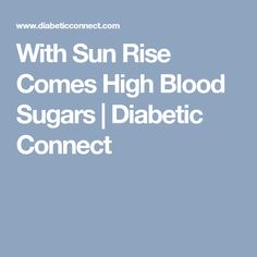 With Sun Rise Comes High Blood Sugars   Diabetic Connect