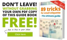 89 practical tips and tricks from business professionals for email etiquette. This is the ultimate guide book on the market. Read the article and download your personal guide book for FREE.