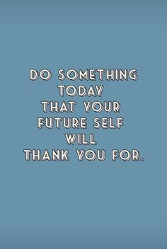 Do something today that your future self will thank you for - Cute Quotes Motivacional Quotes, Cute Quotes, Happy Quotes, Words Quotes, Wise Words, Best Quotes, Sayings, Girl Quotes, Qoutes