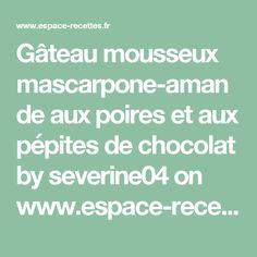 Gâteau mousseux mascarpone-amande aux poires et aux pépites de chocolat by severine04  on www.espace-recettes.fr