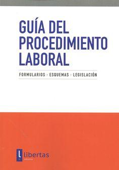 Guía del procedimiento laboral : formularios, esquemas, legislación.     Libertas Ediciones, 2016