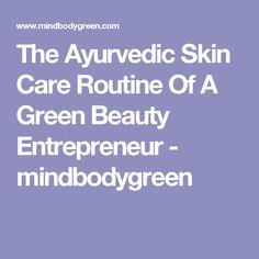 The Ayurvedic Skin Care Routine Of A Green Beauty Entrepreneur - mindbodygreen