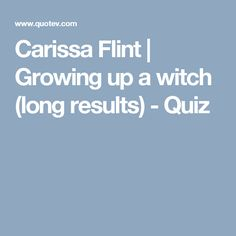 Carissa Flint | Growing up a witch (long results) - Quiz