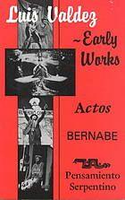 Luis Valdez--early works : Actos, Bernabé, and Pensamiento serpentino.
