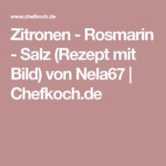 Zitronen - Rosmarin - Salz (Rezept mit Bild) von Nela67 | Chefkoch.de