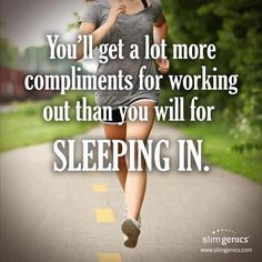 Hahahahaha!!! This is something I need to remember. Sleep in: BAD. Wake up and Work Out: GOOD!