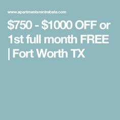 $750 - $1000 OFF or 1st full month FREE | Fort Worth TX