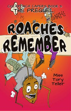 Cockroach Capers Book 3 The Prequel: Roaches Remember - Kindle edition by Miss Tory Teller. Children Kindle eBooks @ Amazon.com.