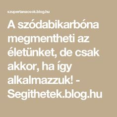 A szódabikarbóna megmentheti az életünket, de csak akkor, ha így alkalmazzuk! - Segithetek.blog.hu