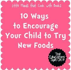 The Educators' Spin On It: How Do You Get Kids to Try New Foods?  Here are some fun ways to learn about food, nutrition, gardening and how to cook while they enjoy new foods!