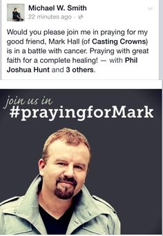 Please pray for Mark Hall (lead singer of Casting Crown). Doctor's found a mass in his right Kidney. March 5, 2015