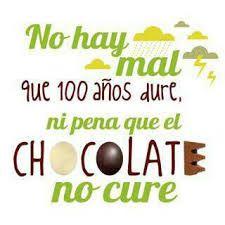 No hay mal que 100 años dure ni pena que el chocolate no cure. Frase de inspiración.