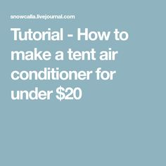Tutorial - How to make a tent air conditioner for under $20