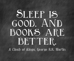 Sleep vs. Books...George RR Martin...this is so us
