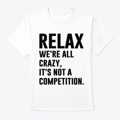 8f6f71e70ed Relax We re All Crazy - Funny Shirts