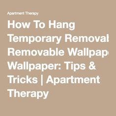 How To Hang Temporary Removable Wallpaper: Tips U0026 Tricks   Apartment Therapy