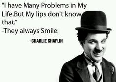"""Charlie Chaplin: """"I have many problems in my life but my lips don't know that."""" Chaplin always smiled! Best Smile Quotes, Famous Quotes, Great Quotes, Quotes To Live By, Funny Quotes, Inspirational Quotes, Motivational Quotes, Always Smile Quotes, Quotes Sahabat"""