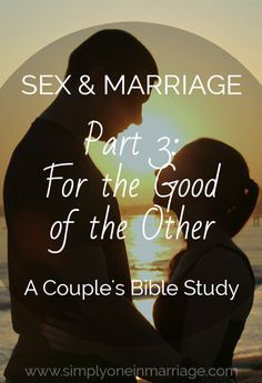 Sex & Marriage - Part 3: For the Good of the Other