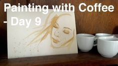 Painting with Coffee -  Day 9