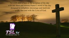 NEVER miss a beat or the scripture of the day with our short one minute Pastor's word of the day at http://www.tsltv.org/
