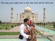 Rumi The way you make love is the way God will be with you. [960716]