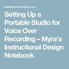 Setting Up a Portable Studio for Voice Over Recording – Myra's Instructional Design Notebook