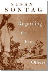 Regarding the Pain of Others.  By Susan Sontag