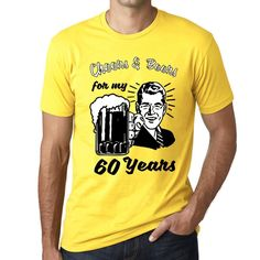 Cheers and Beers For My 60 Years Men's T-shirt Yellow 60th Birthday Gift