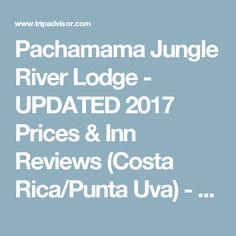 Pachamama Jungle River Lodge - UPDATED 2017 Prices & Inn Reviews (Costa Rica/Punta Uva) - TripAdvisor