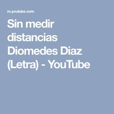 Sin medir distancias Diomedes Diaz (Letra) - YouTube