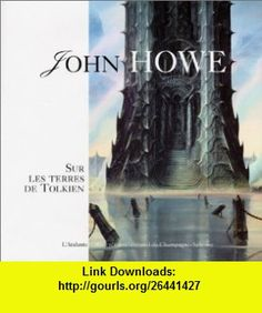 John Howe  Sur les terres de Tolkien (9782841722303) John Howe , ISBN-10: 2841722309  , ISBN-13: 978-2841722303 ,  , tutorials , pdf , ebook , torrent , downloads , rapidshare , filesonic , hotfile , megaupload , fileserve
