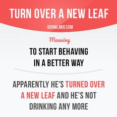 """Turn over a new leaf"" means ""to start behaving in a better way"". Example…"