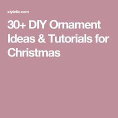 30+ DIY Ornament Ideas & Tutorials for Christmas
