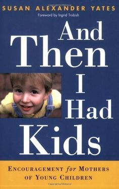 And Then I Had Kids: Encouragement for Mothers of Young Children by Susan Alexander Yates, http://www.amazon.com/gp/product/B001OI2YNI/ref=cm_sw_r_pi_alp_JDgMpb0GD8H9W