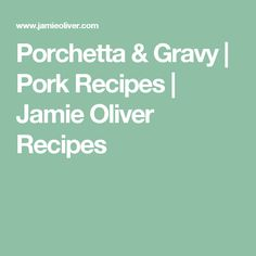 Porchetta & Gravy | Pork Recipes | Jamie Oliver Recipes