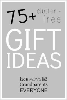 75+ Clutter-free Gift Ideas for kids, moms, dads, grandparents...well pretty much everyone!