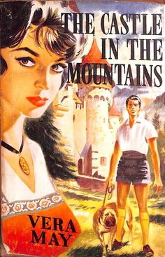 The Castle In The Mountains by Vera May published by Mills and Boon in 1960