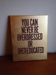 Custom Canvas Quote Painting (You can never be overdressed or overeducated) 11x14 (Gold) on Etsy, $39.79