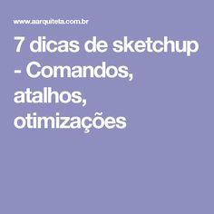 7 dicas de sketchup - Comandos, atalhos, otimizações