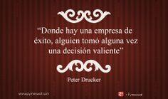 """#Frasedeldía """"Dónde hubo una empresa de éxito, alguién tomo alguna vez una decisión valiente"""" Peter Drucker #exito #negocios #quote"""