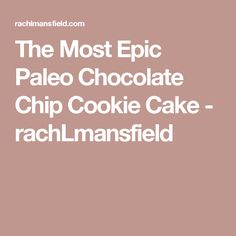 The Most Epic Paleo Chocolate Chip Cookie Cake - rachLmansfield