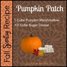 Fall Scentsy Recipe: Pumpkin Patch: 1 cube of Pumpkin Marshmallow + 1 cube of Sugar Cookie Shop via: Http://tracieaster.scentsy.us